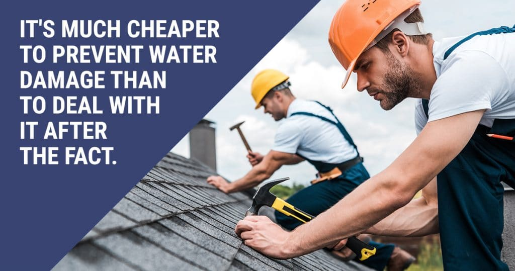 Image of two people working on a roof. A caption reads: It's much cheaper to prevent water damage than to deal with it after the fact.