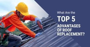 An image of a person working on a roof. A caption reads: What are the top 5 advantages of roof replacement?